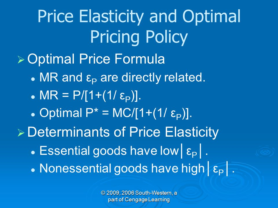Price Elasticity and Optimal Pricing Policy   Optimal Price Formula MR and ε P are directly related.