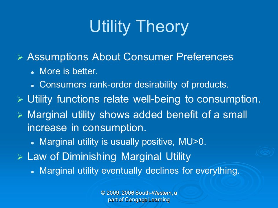 © 2009, 2006 South-Western, a part of Cengage Learning Utility Theory   Assumptions About Consumer Preferences More is better.