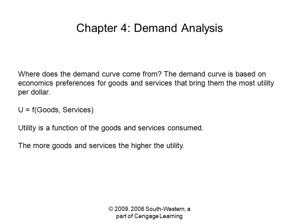 © 2009, 2006 South-Western, a part of Cengage Learning Chapter 4: Demand Analysis Where does the demand curve come from.