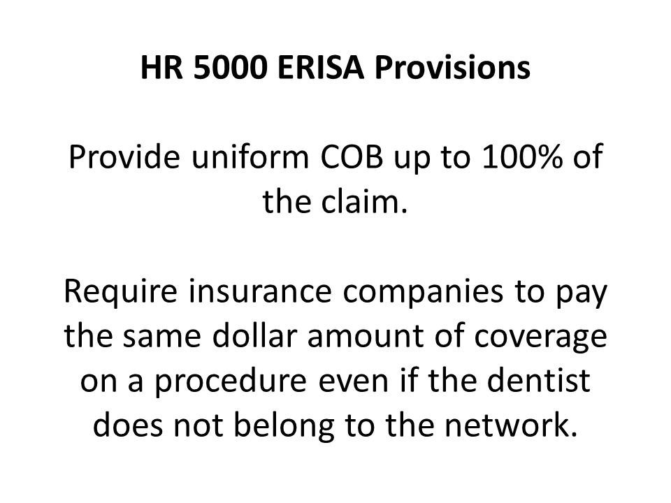 HR 5000 ERISA Provisions Provide uniform COB up to 100% of the claim.