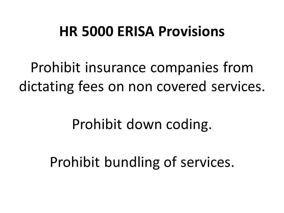 HR 5000 ERISA Provisions Prohibit insurance companies from dictating fees on non covered services.