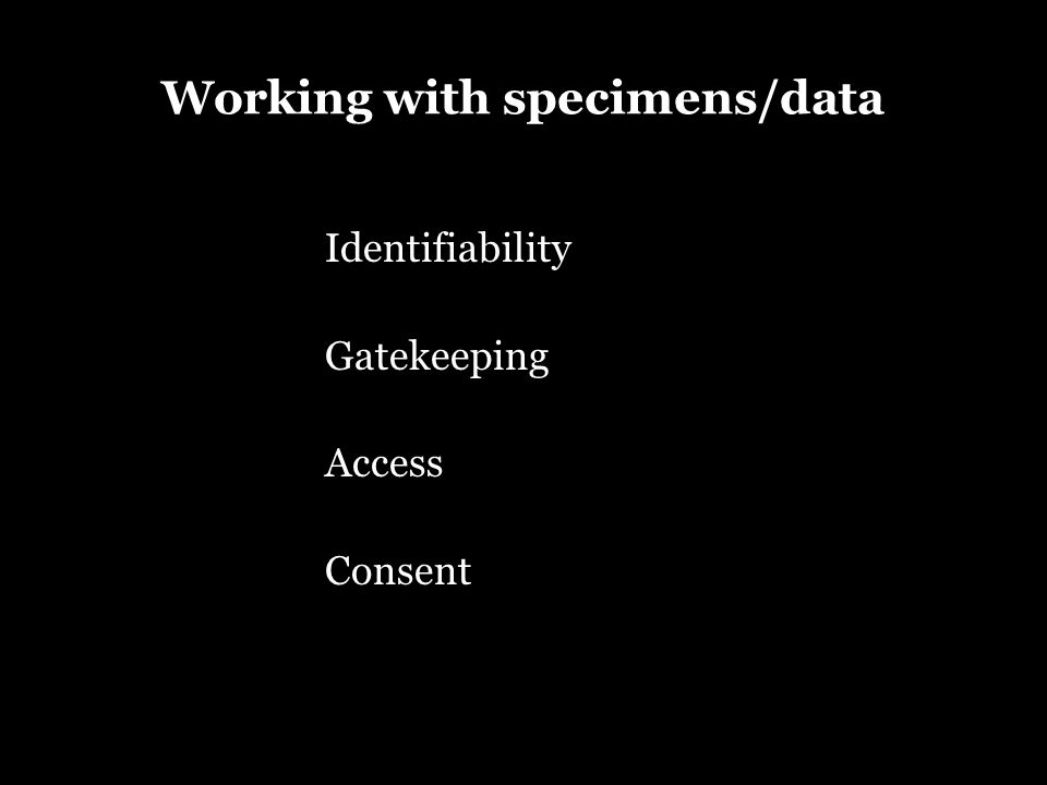 Working with specimens/data Identifiability Gatekeeping Access Consent