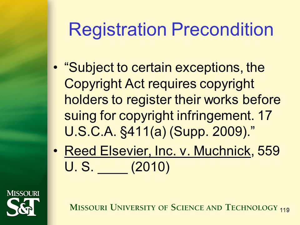 Registration Precondition Subject to certain exceptions, the Copyright Act requires copyright holders to register their works before suing for copyright infringement.