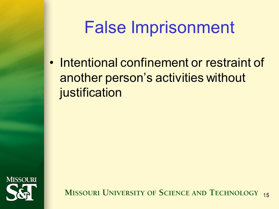 15 False Imprisonment Intentional confinement or restraint of another person's activities without justification