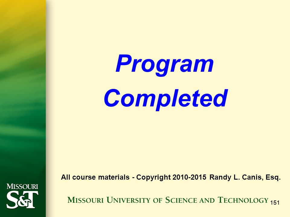 151 Program Completed All course materials - Copyright Randy L. Canis, Esq.