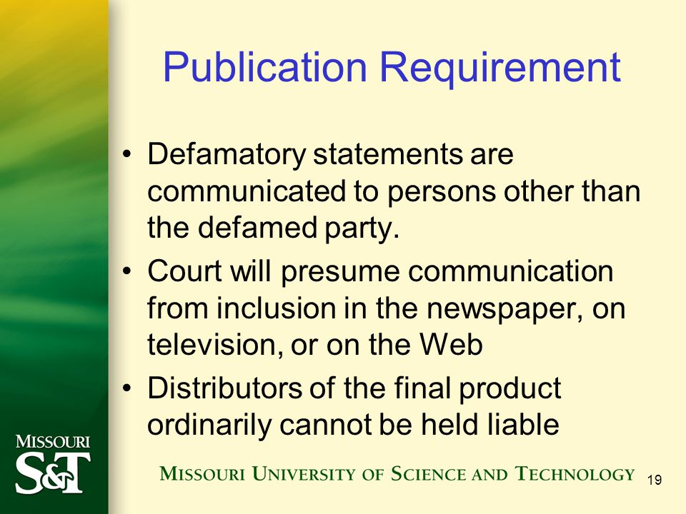19 Publication Requirement Defamatory statements are communicated to persons other than the defamed party.