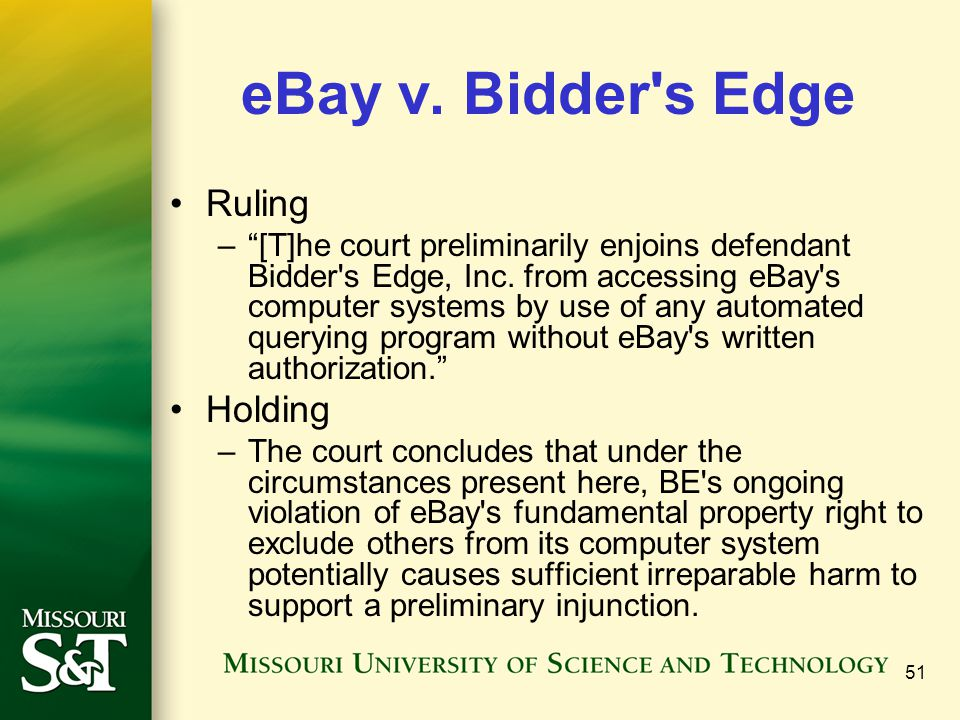 51 eBay v. Bidder s Edge Ruling – [T]he court preliminarily enjoins defendant Bidder s Edge, Inc.