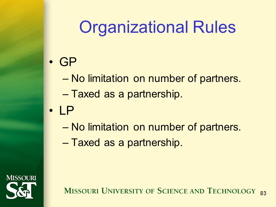 83 Organizational Rules GP –No limitation on number of partners.