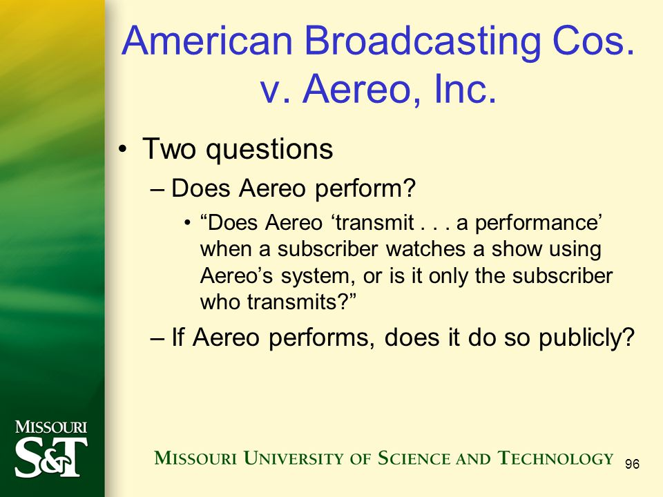 American Broadcasting Cos. v. Aereo, Inc. Two questions –Does Aereo perform.