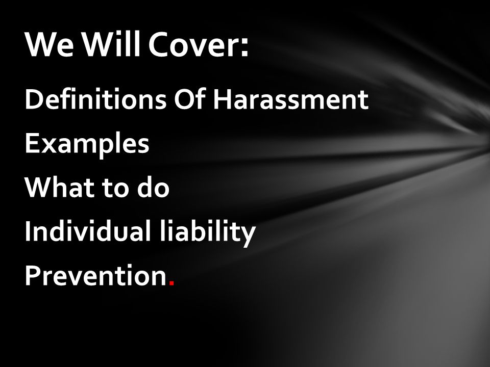 Definitions Of Harassment Examples What to do Individual liability Prevention. We Will Cover :
