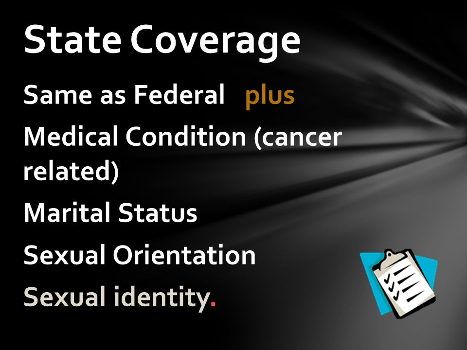 Same as Federal plus Medical Condition (cancer related) Marital Status Sexual Orientation Sexual identity.