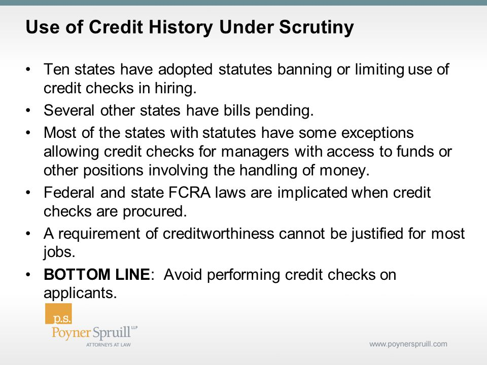 Use of Credit History Under Scrutiny Ten states have adopted statutes banning or limiting use of credit checks in hiring.