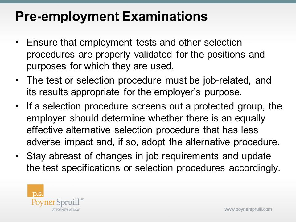 Ensure that employment tests and other selection procedures are properly validated for the positions and purposes for which they are used.