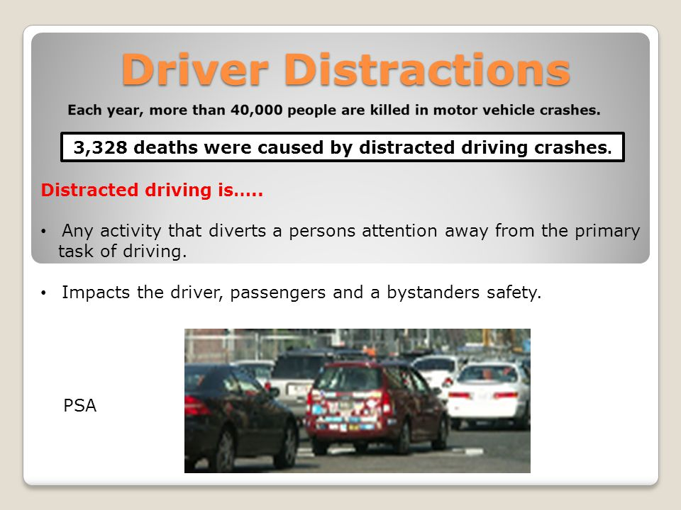 Driver Distractions 3,328 deaths were caused by distracted driving crashes.