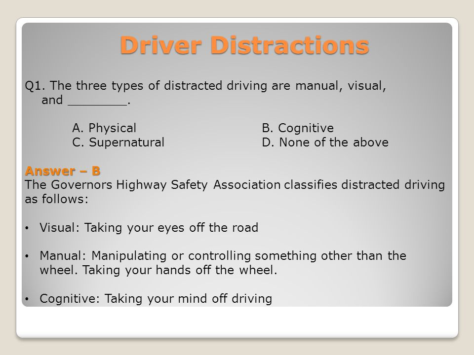 Driver Distractions Q1. The three types of distracted driving are manual, visual, and ________.