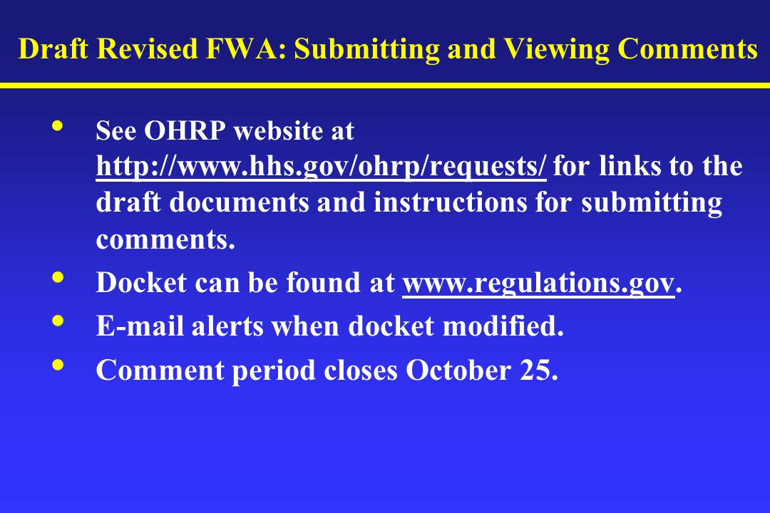 Draft Revised FWA: Submitting and Viewing Comments See OHRP website at   for links to the draft documents and instructions for submitting comments.