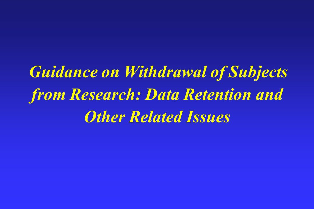 Guidance on Withdrawal of Subjects from Research: Data Retention and Other Related Issues