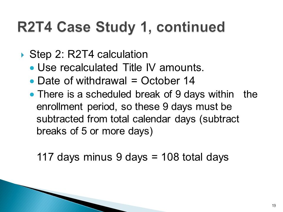 Step 2: R2T4 calculation  Use recalculated Title IV amounts.