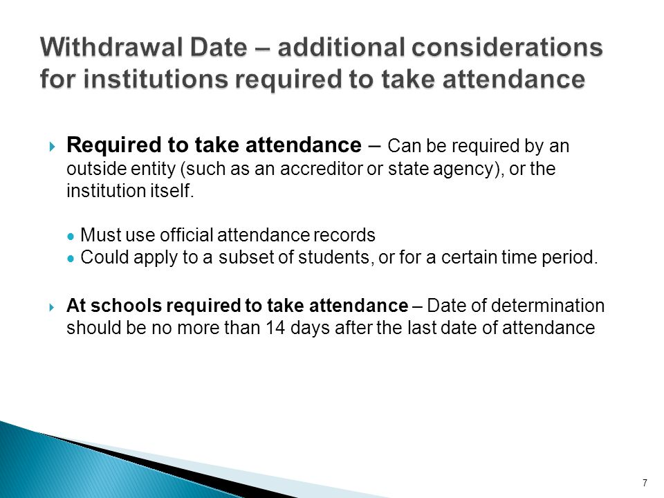  Required to take attendance – Can be required by an outside entity (such as an accreditor or state agency), or the institution itself.