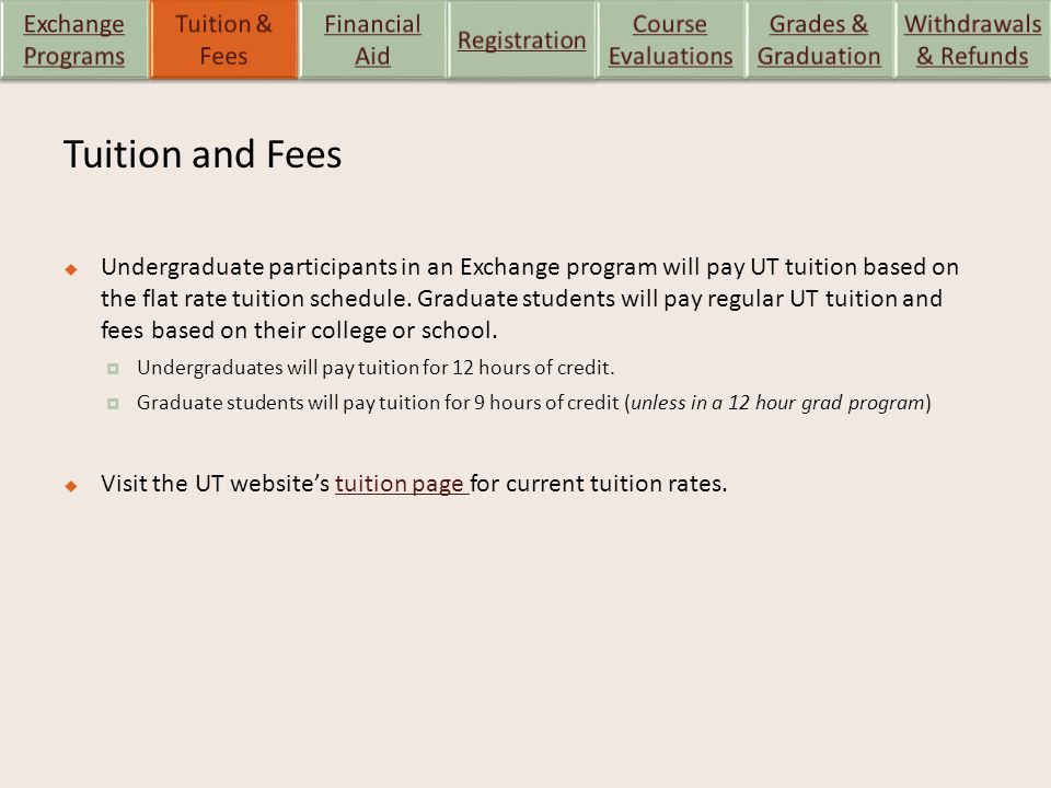 Tuition and Fees  Undergraduate participants in an Exchange program will pay UT tuition based on the flat rate tuition schedule.
