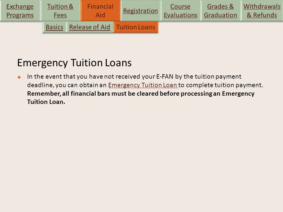 Emergency Tuition Loans  In the event that you have not received your E-FAN by the tuition payment deadline, you can obtain an Emergency Tuition Loan to complete tuition payment.