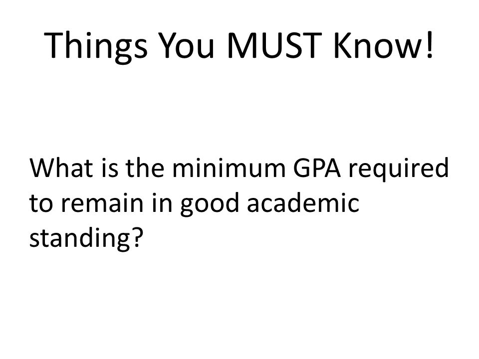 Things You MUST Know! What is the minimum GPA required to remain in good academic standing