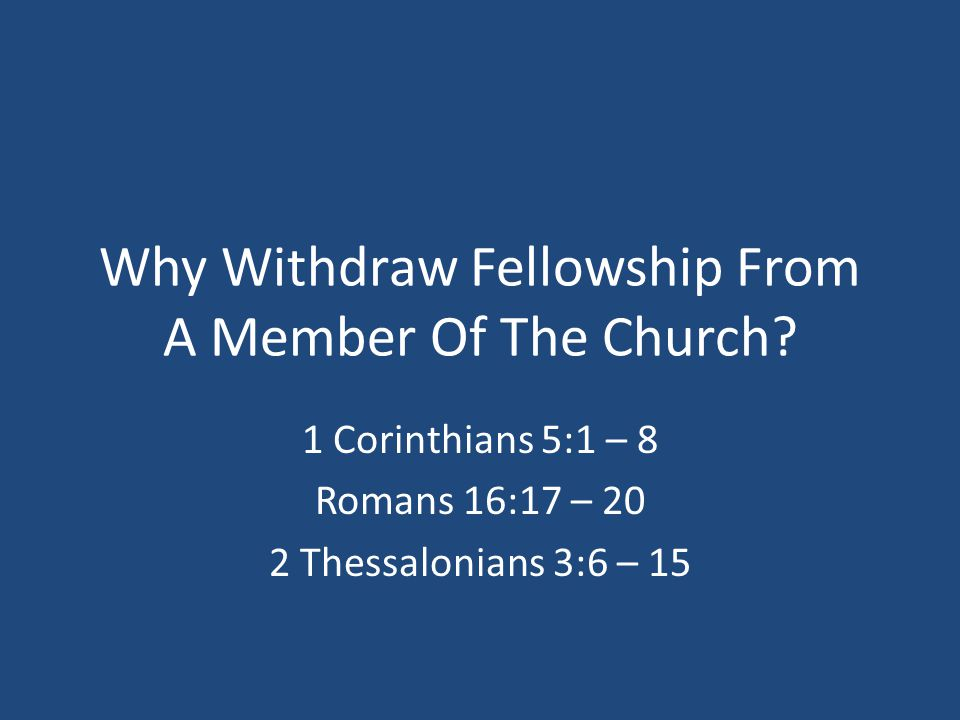 Why Withdraw Fellowship From A Member Of The Church.