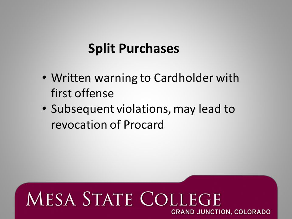 Written warning to Cardholder with first offense Subsequent violations, may lead to revocation of Procard Split Purchases