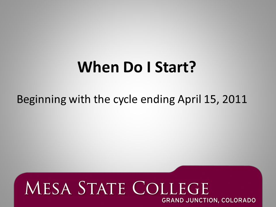Beginning with the cycle ending April 15, 2011 When Do I Start