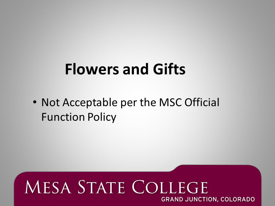 Not Acceptable per the MSC Official Function Policy Flowers and Gifts