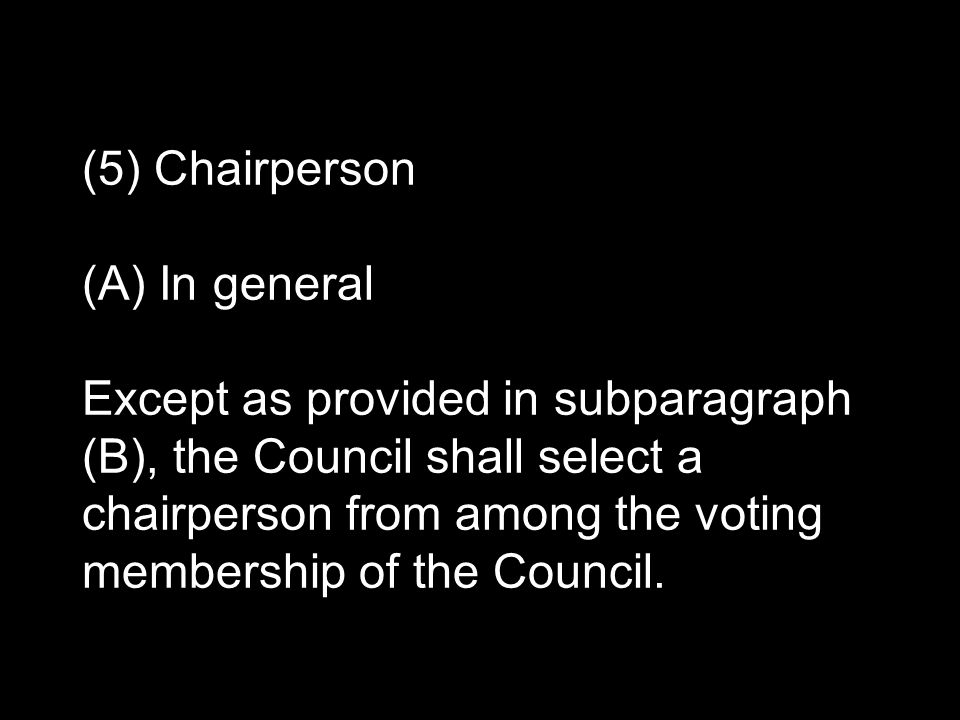 (5) Chairperson (A) In general Except as provided in subparagraph (B), the Council shall select a chairperson from among the voting membership of the Council.