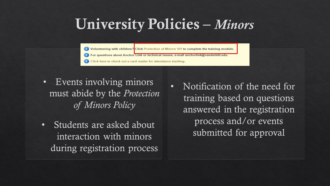 Events involving minors must abide by the Protection of Minors Policy Students are asked about interaction with minors during registration process Notification of the need for training based on questions answered in the registration process and/or events submitted for approval