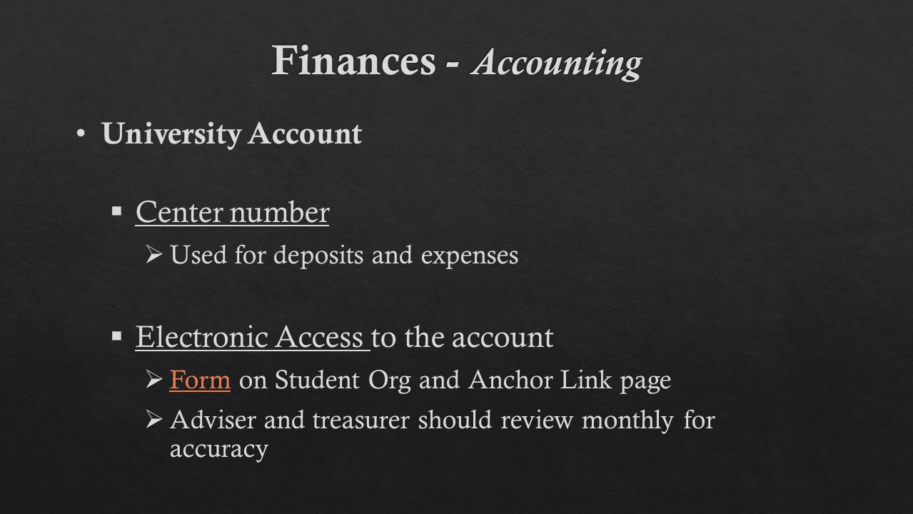 University Account  Center number  Used for deposits and expenses  Electronic Access to the account  Form on Student Org and Anchor Link page Form  Adviser and treasurer should review monthly for accuracy