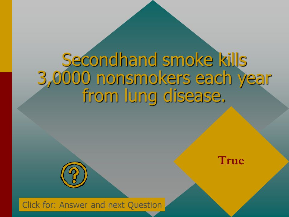 Smoke can cause reddening, itching and watering eyes. True Click for: Answer and next Question