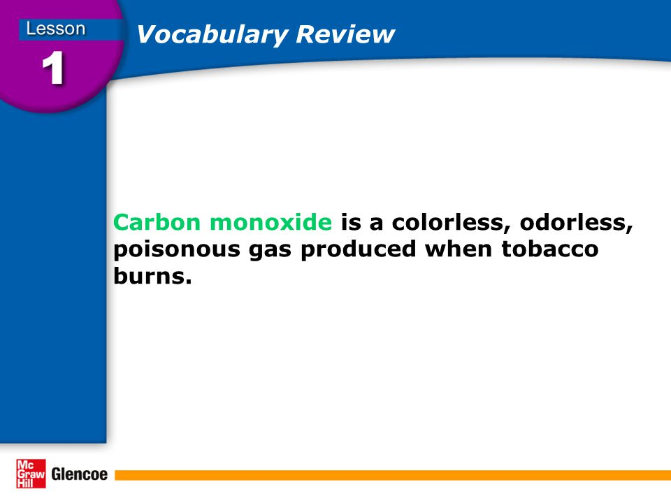 Vocabulary Review Carbon monoxide is a colorless, odorless, poisonous gas produced when tobacco burns.