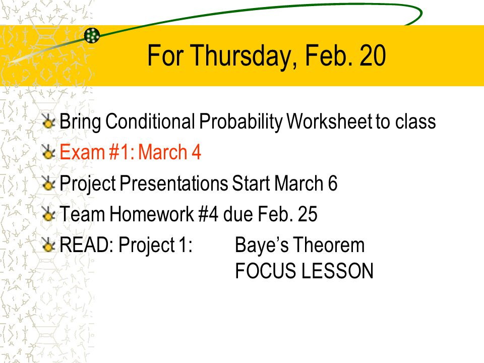 For Thursday Feb 20 Bring Conditional Probability Worksheet To