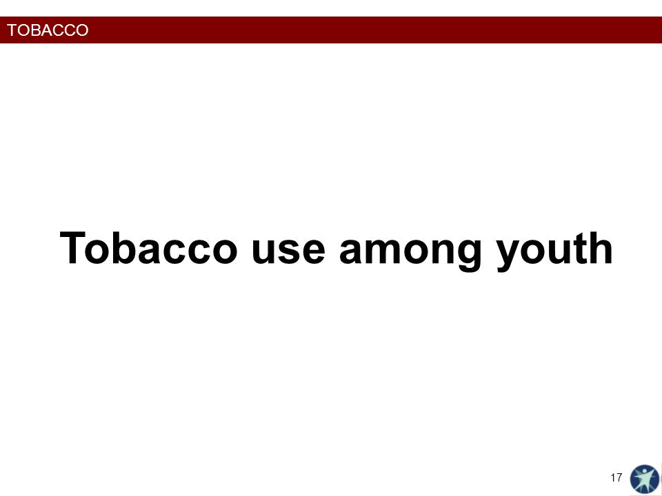 TOBACCO Tobacco use among youth 17