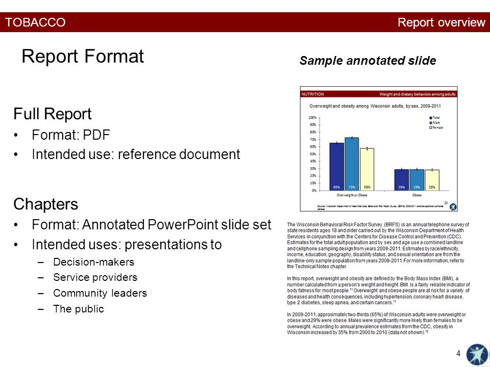 TOBACCO Report Format Full Report Format: PDF Intended use: reference document Chapters Format: Annotated PowerPoint slide set Intended uses: presentations to –Decision-makers –Service providers –Community leaders –The public Sample annotated slide Report overview 4