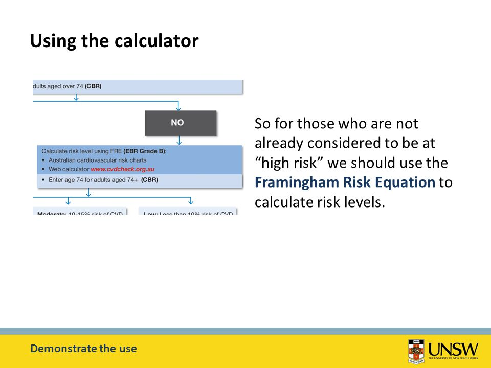 So for those who are not already considered to be at high risk we should use the Framingham Risk Equation to calculate risk levels.