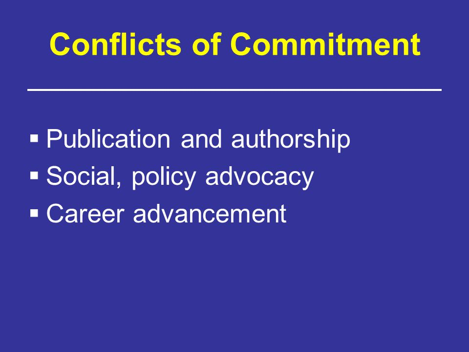 Conflicts of Commitment  Publication and authorship  Social, policy advocacy  Career advancement