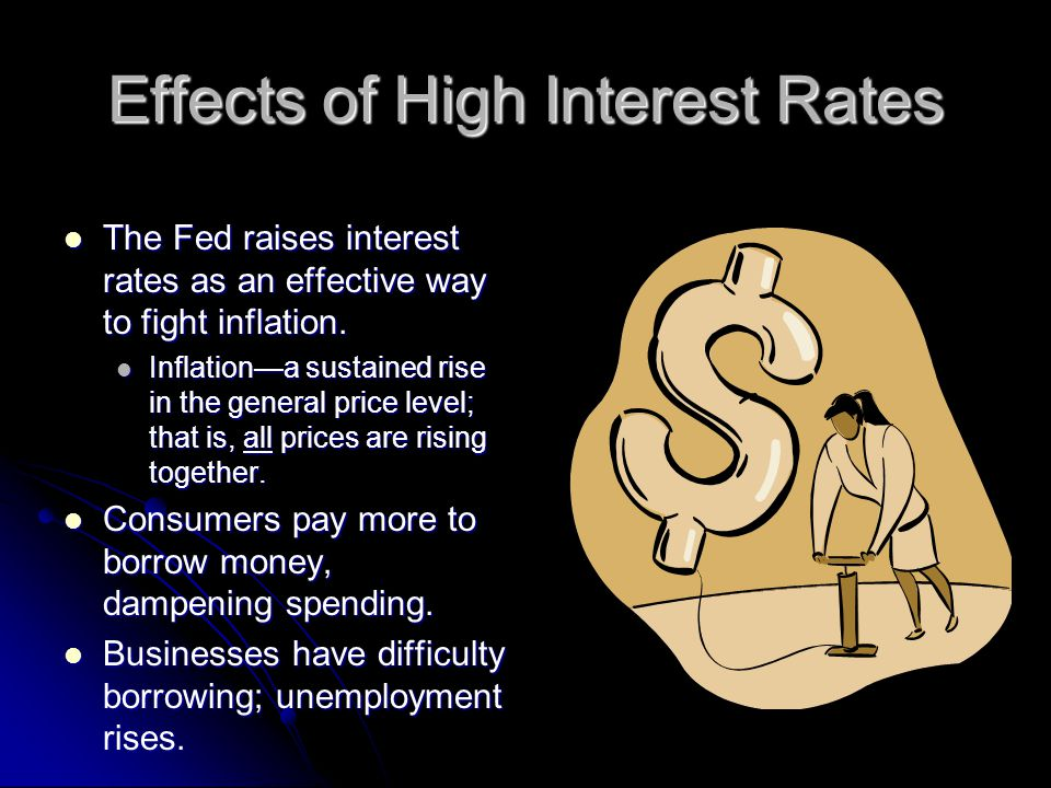 Effects of High Interest Rates The Fed raises interest rates as an effective way to fight inflation.