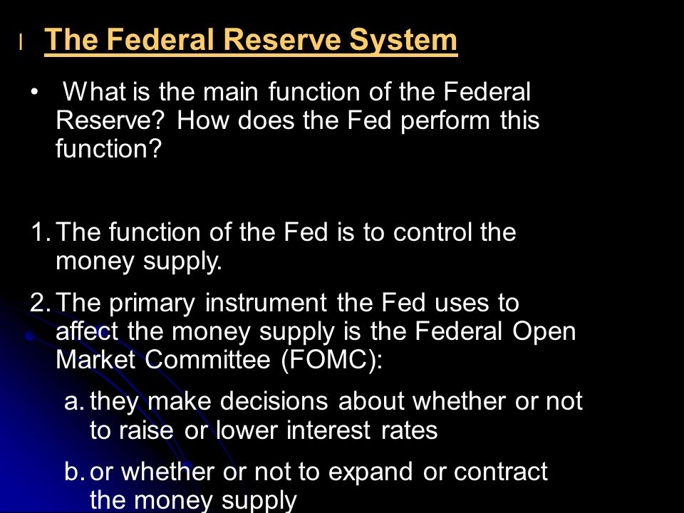 l l The Federal Reserve System What is the main function of the Federal Reserve.