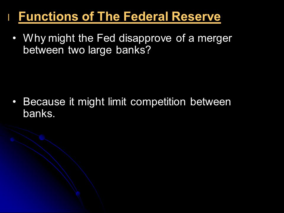 l l Functions of The Federal Reserve Why might the Fed disapprove of a merger between two large banks.