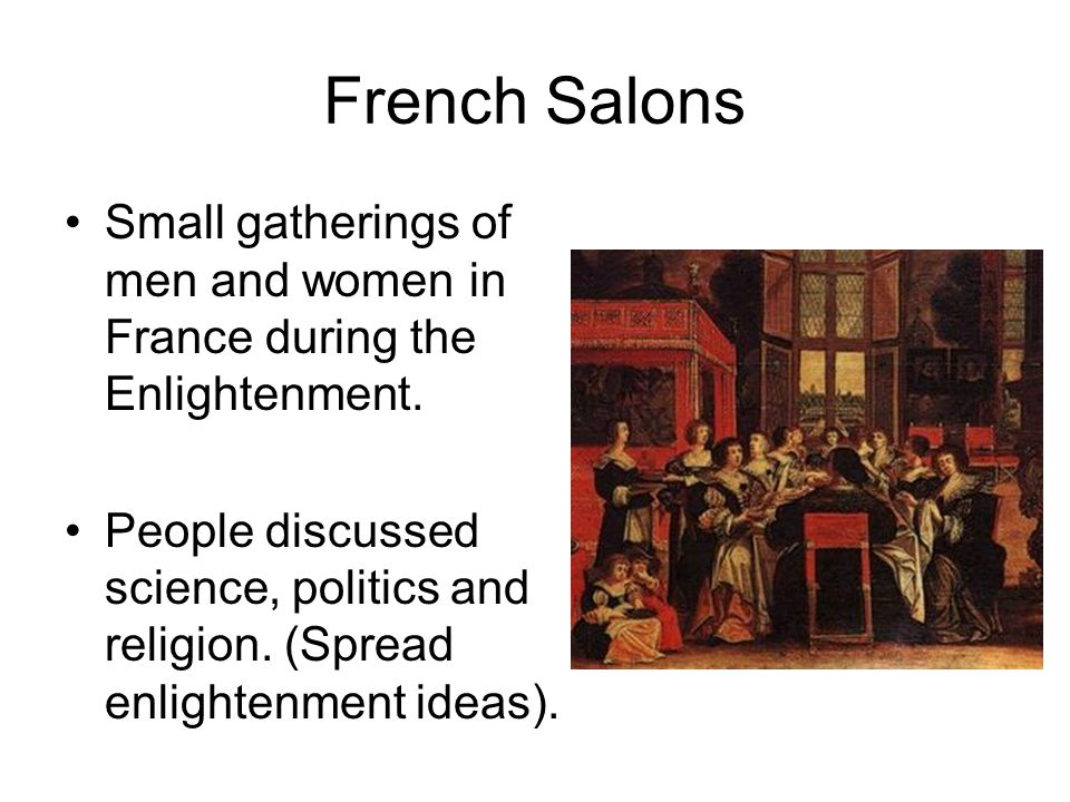 French Salons Small gatherings of men and women in France during the Enlightenment.