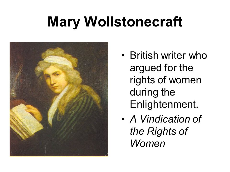 Mary Wollstonecraft British writer who argued for the rights of women during the Enlightenment.