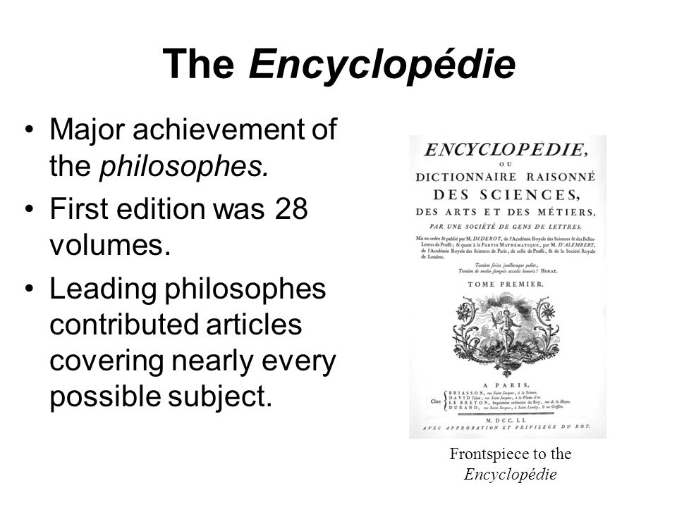 The Encyclopédie Major achievement of the philosophes.