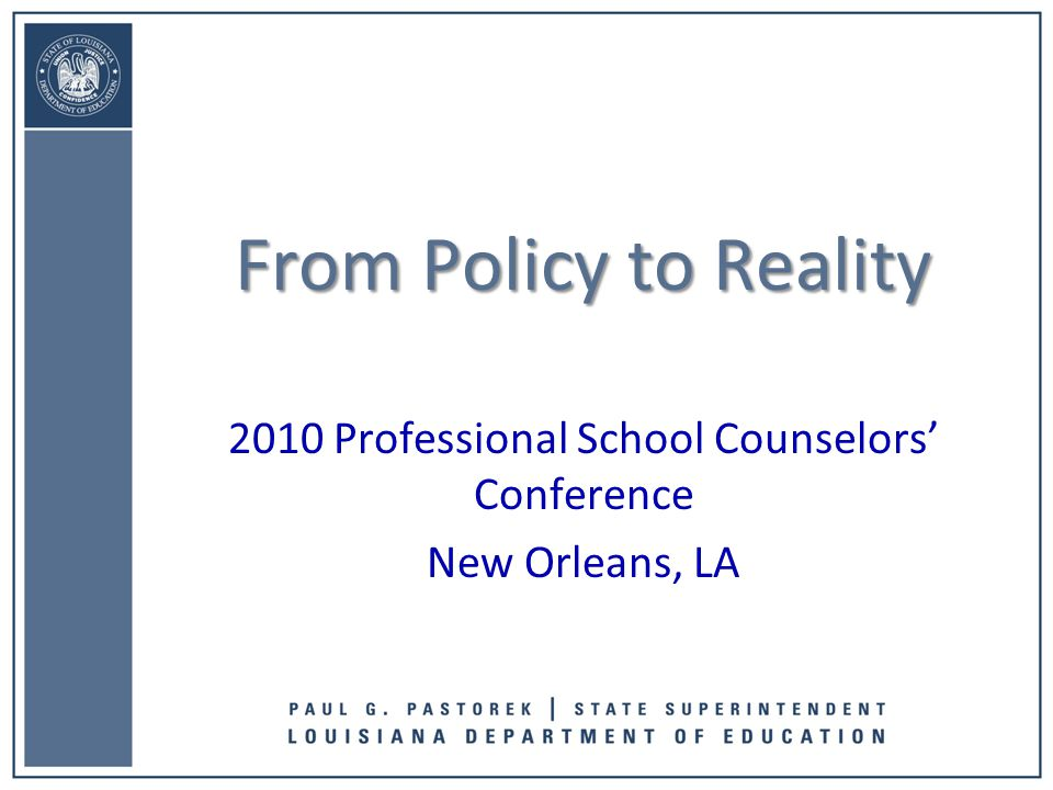 2010 Professional School Counselors' Conference New Orleans, LA From Policy to Reality