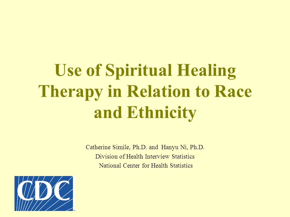Use of Spiritual Healing Therapy in Relation to Race and Ethnicity Catherine Simile, Ph.D.
