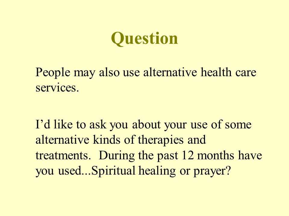 Question People may also use alternative health care services.
