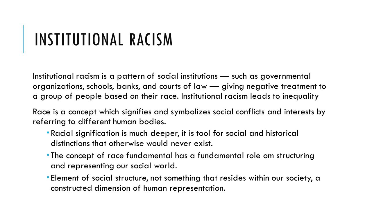 institutional racism thesis Institutional racism (also known as institutionalized racism) is a form of racism expressed in the practice of social and political institutions.
